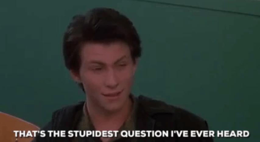 stupidest question